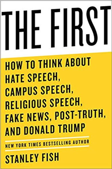 The First: How to Think about Hate Speech, Campus Speech, Religious Speech, Fake News, Post-Truth, and Donald Trump Cover