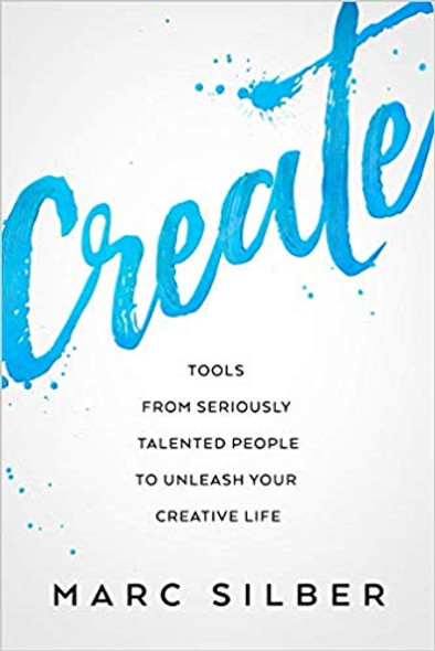 Create: Tools from Seriously Talented People to Unleash Your Creative Life Cover