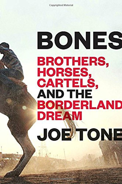 Bones: Brothers, Horses, Cartels, and the Borderland Dream Cover