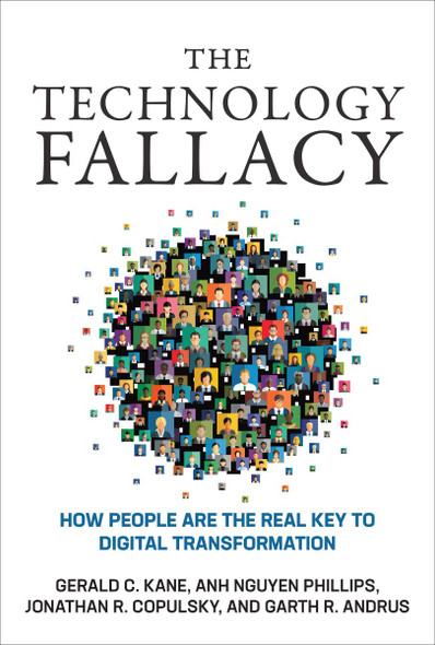 The Technology Fallacy: How People Are the Real Key to Digital Transformation (Management on the Cutting Edge) Cover