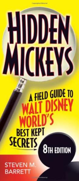 Hidden Mickeys: A Field Guide to Walt Disney World's Best Kept Secrets (8TH ed.) Cover