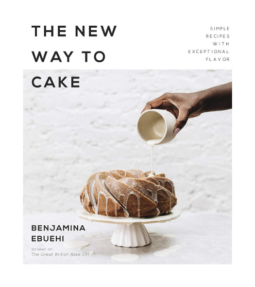The New Way to Cake: Simple Recipes with Exceptional Flavor Cover