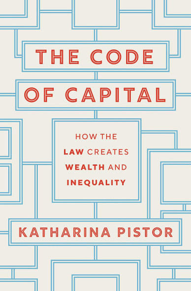 The Code of Capital: How the Law Creates Wealth and Inequality Cover