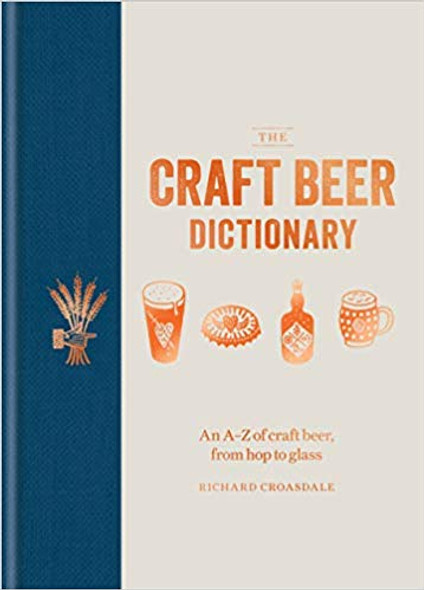 The Craft Beer Dictionary: An A-Z of Craft Beer, from Hop to Glass Cover