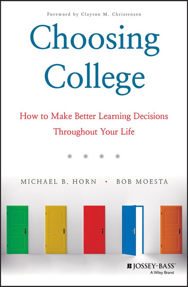 Choosing College: How to Make Better Learning Decisions Throughout Your Life Cover