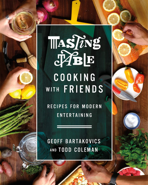 Tasting Table Cooking with Friends: Recipes for Modern Entertaining Cover