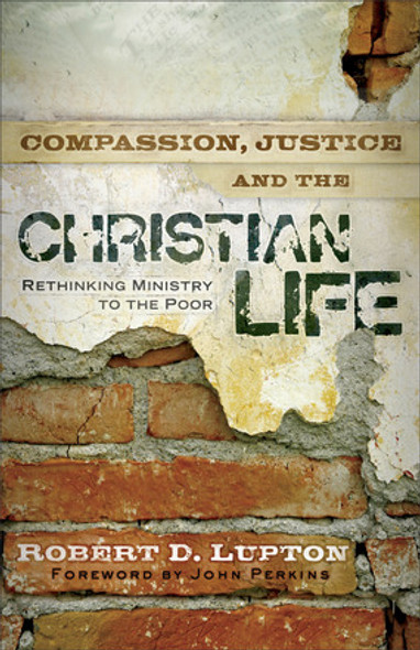 Compassion, Justice, and the Christian Life: Rethinking Ministry to the Poor Cover