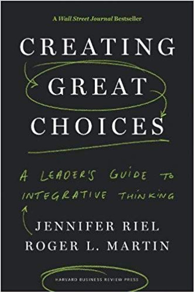 Creating Great Choices: A Leader's Guide to Integrative Thinking Cover