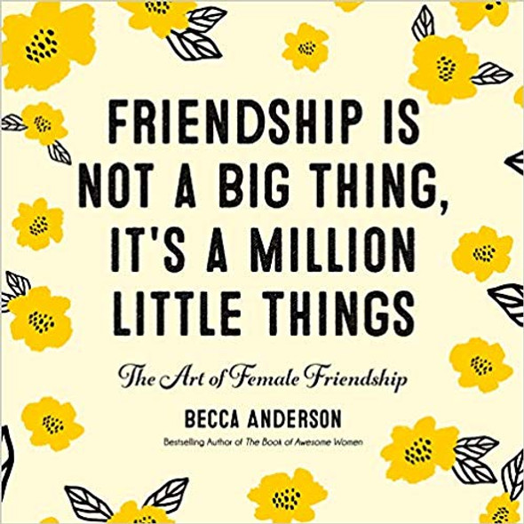 Friendship Isn't a Big Thing, It's a Million Little Things: The Art of Female Friendship Cover