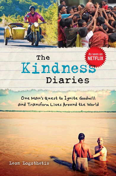 The Kindness Diaries: One Man's Quest to Ignite Goodwill and Transform Lives Around the World Cover