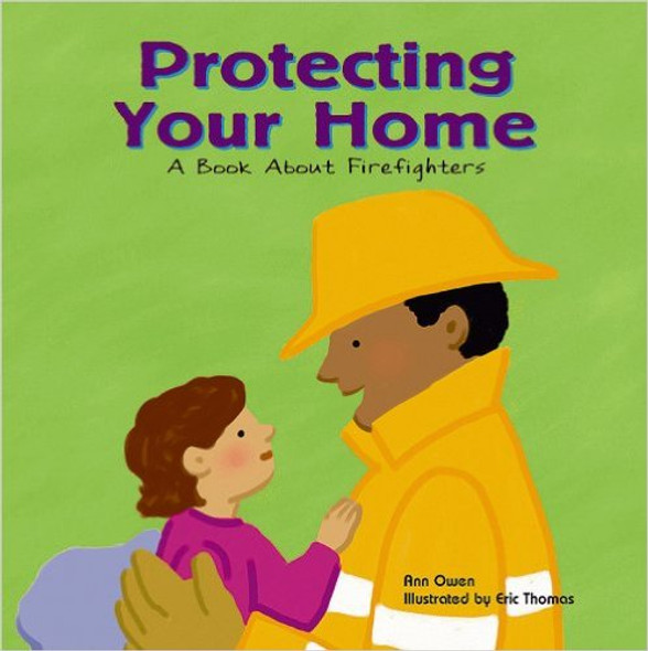 Protecting Your Home: A Book About Firefighters Cover