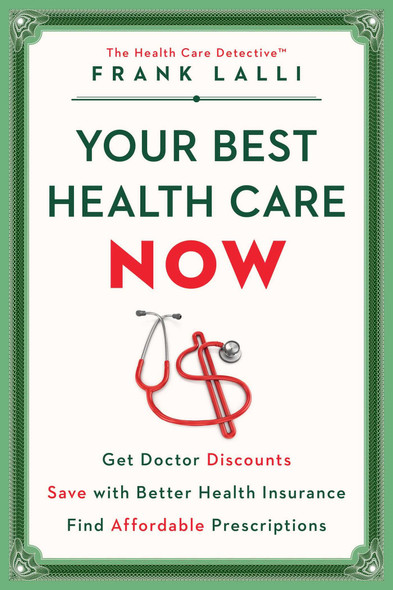Your Best Health Care Now: Get Doctor Discounts, Save with Better Health Insurance, Find Affordable Prescriptions Cover