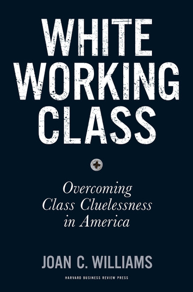 White Working Class: Overcoming Class Cluelessness in America Cover