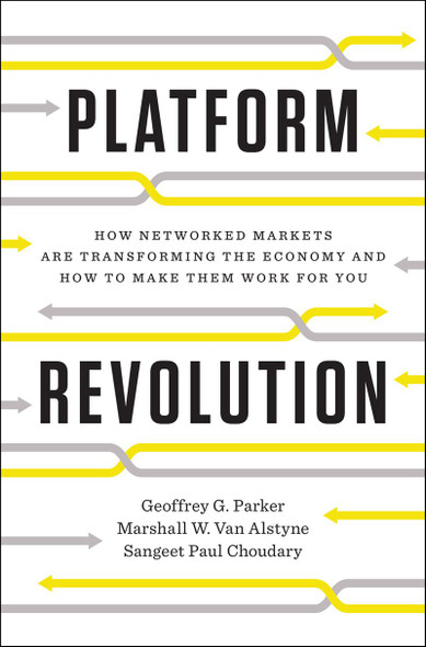 Platform Revolution: How Networked Markets Are Transforming the Economy--And How to Make Them Work for You Cover