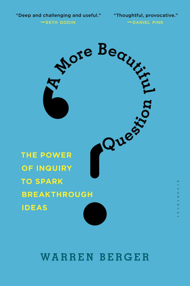 A More Beautiful Question: The Power of Inquiry to Spark Breakthrough Ideas Cover