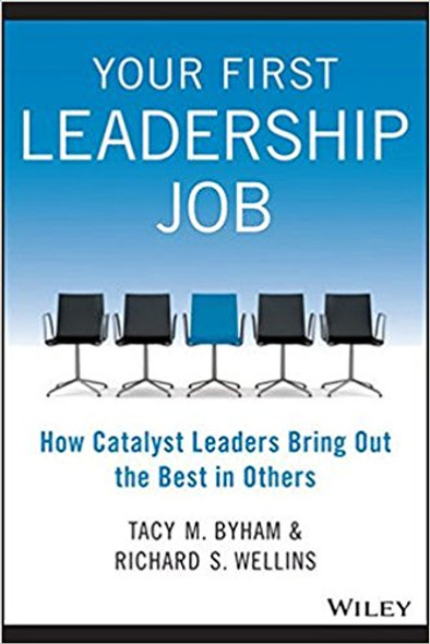 Your First Leadership Job: How Catalyst Leaders Bring Out the Best in Others Cover
