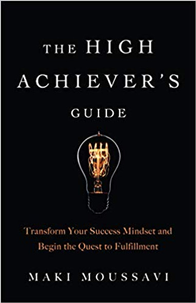 The High Achiever's Guide: Transform Your Success Mindset and Begin the Quest to Fulfillment Cover