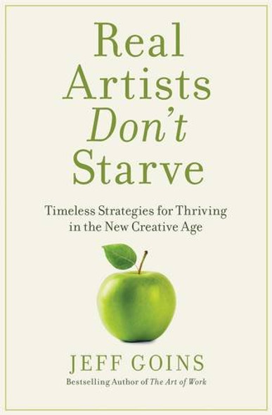 Real Artists Don't Starve: Timeless Strategies for Thriving in the New Creative Age Cover