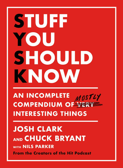 Stuff You Should Know: An Incomplete Compendium of Mostly Interesting Things Cover