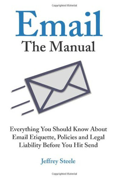 Email: The Manual: Everything You Should Know about Email Etiquette, Policies and Legal Liability Before You Hit Send Cover