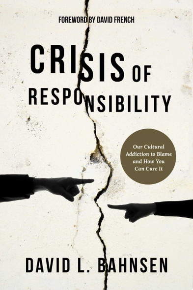 Crisis of Responsibility: Our Cultural Addiction to Blame and How You Can Cure It Cover