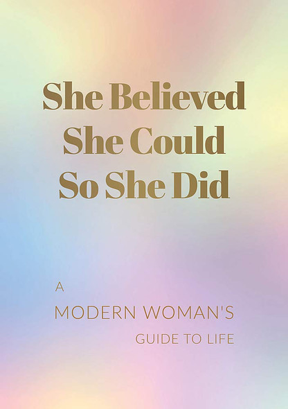 She Believed She Could So She Did: A Modern Woman's Guide to Life Cover