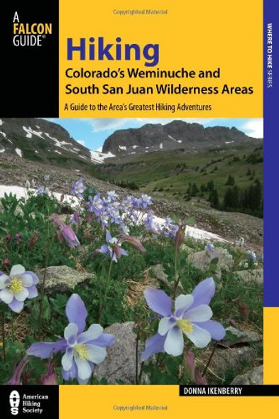Hiking Colorado's Weminuche and South San Juan Wilderness Areas: A Guide to the Area's Greatest Hiking Adventures (Regional Hiking Series) Cover