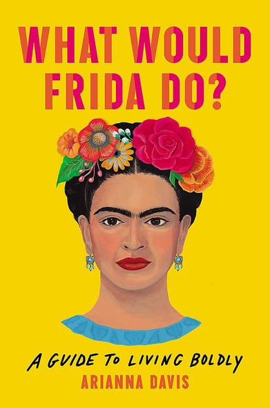 What Would Frida Do?: A Guide to Living Boldly Cover