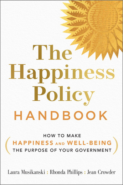 The Happiness Policy Handbook: How to Make Happiness and Well-Being the Purpose of Your Government Cover