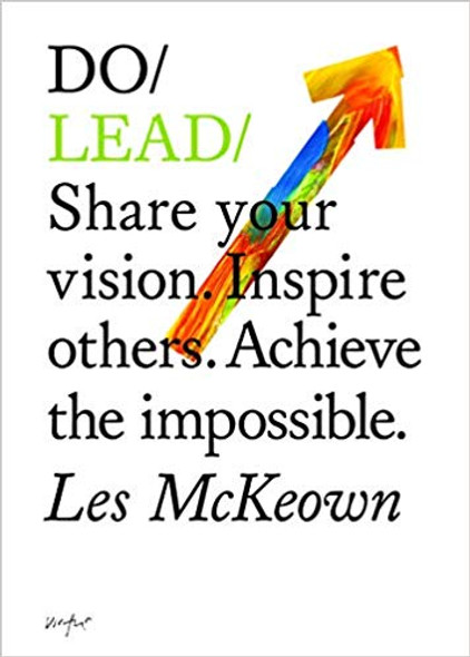 Do Lead: Share Your Vision. Inspire Others. Achieve the Impossible. Cover