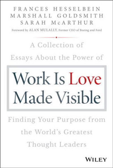 Work Is Love Made Visible: A Collection of Essays about the Power of Finding Your Purpose from the World's Greatest Thought Leaders Cover