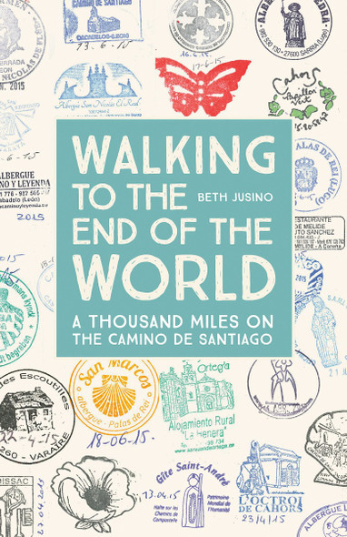 Walking to the End of the World: A Thousand Miles on the Camino de Santiago Cover