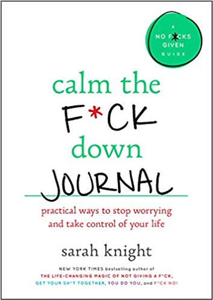 Calm the F*ck Down Journal: Practical Ways to Stop Worrying and Take Control of Your Life Cover