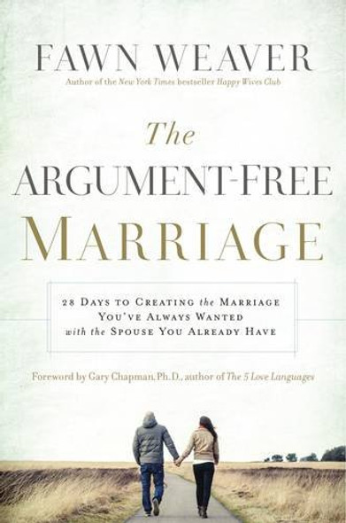 The Argument-Free Marriage: 28 Days to Creating the Marriage You've Always Wanted with the Spouse You Already Have Cover