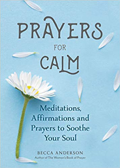 Prayers for Calm: Meditations Affirmations and Prayers to Soothe Your Soul Cover