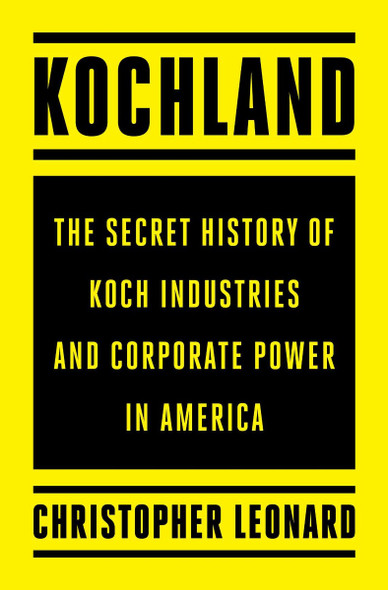 Kochland: The Secret History of Koch Industries and Corporate Power in America Cover