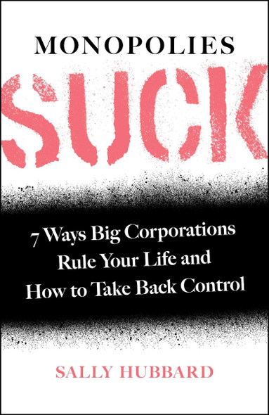 Monopolies Suck: 7 Ways Big Corporations Rule Your Life and How to Take Back Control Cover