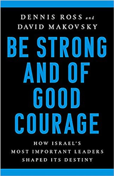 Be Strong and of Good Courage: How Israel's Most Important Leaders Shaped Its Destiny Cover