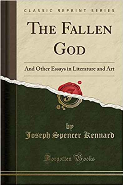 The Fallen God: And Other Essays in Literature and Art (Classic Reprint) Cover