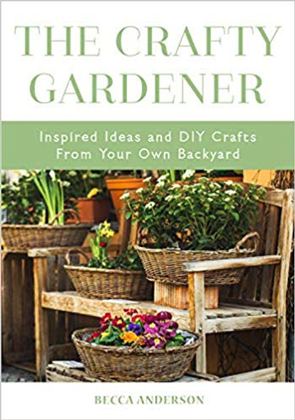 The Crafty Gardener: Inspired Ideas and DIY Crafts from Your Own Backyard Cover