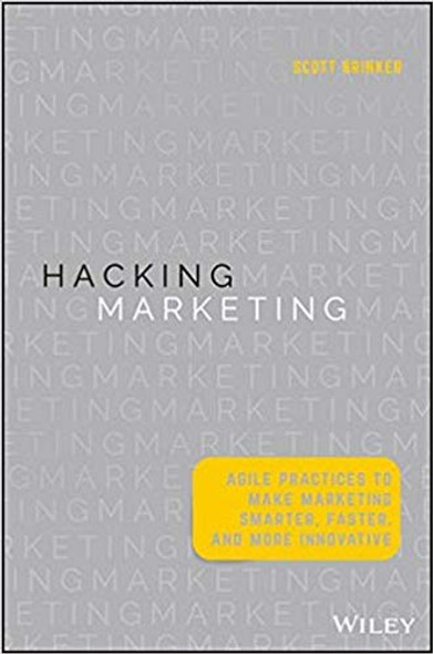 Hacking Marketing: Agile Practices to Make Marketing Smarter, Faster, and More Innovative Hardcover Cover