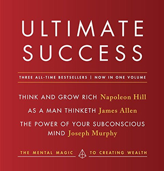 Ultimate Success featuring: Think and Grow Rich, As a Man Thinketh, and The Power of Your Subconscious Mind: The Mental Magic to Creating Wealth Cover