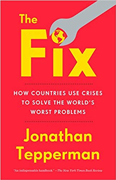 The Fix: How Countries Use Crises to Solve the World's Worst Problems Cover