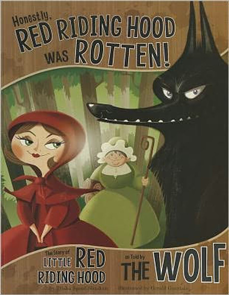 Honestly, Red Riding Hood Was Rotten!: The Story of Little Red Riding Hood as Told by the Wolf Cover