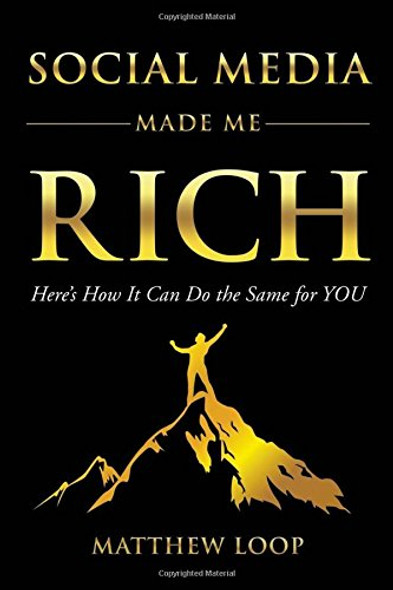 Social Media Made Me Rich: Here's How It Can Do the Same for You Cover