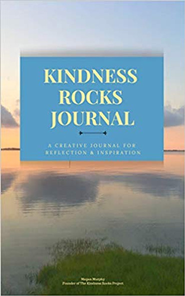 The Kindness Rocks Journal: A Creative Journal for Reflection and Inspiration Cover