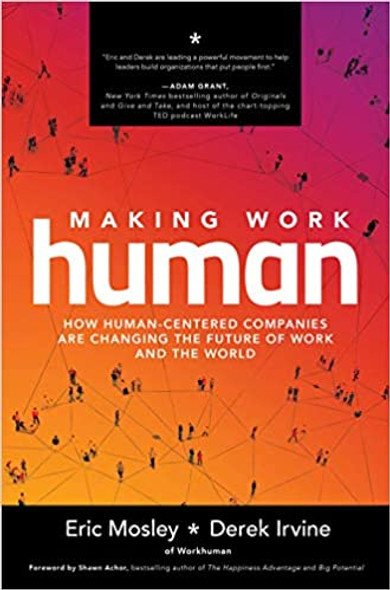 Making Work Human: How Human-Centered Companies Are Changing the Future of Work and the World Cover