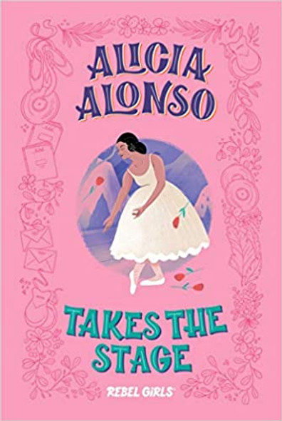 Alicia Alonso Takes the Stage (A Good Night Stories for Rebel Girls Chapter Book) Cover