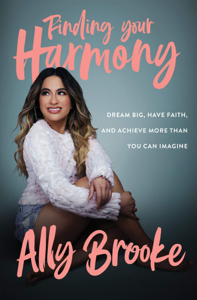 Finding Your Harmony: Dream Big, Have Faith, and Achieve More Than You Can Imagine Cover