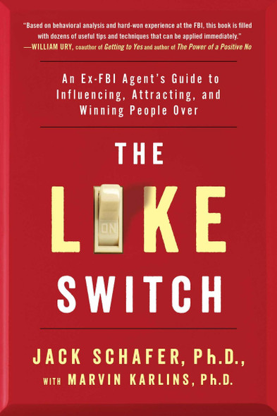 The Like Switch: An Ex-FBI Agent's Guide to Influencing, Attracting, and Winning People Over Cover